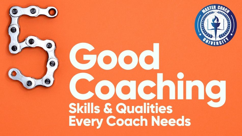 Five Good Coaching Skills & Qualities Every Coach Needs