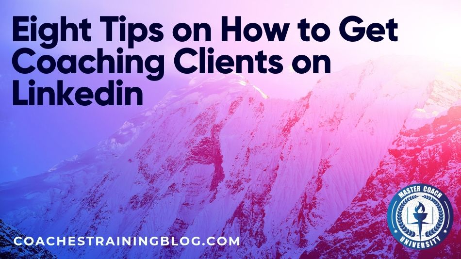 Eight Tips on How to Get Coaching Clients on Linkedin