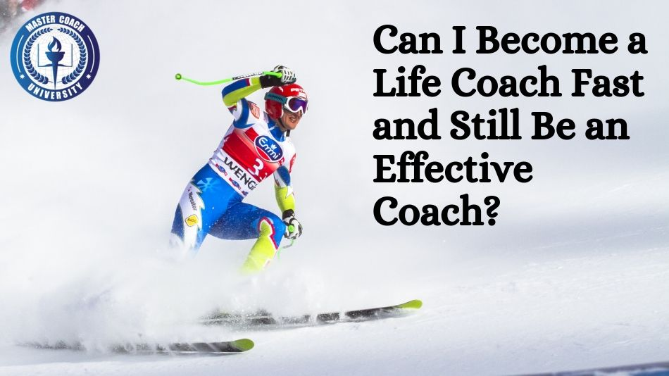 Can I Become a Life Coach Fast and Still Be an Effective Coach?