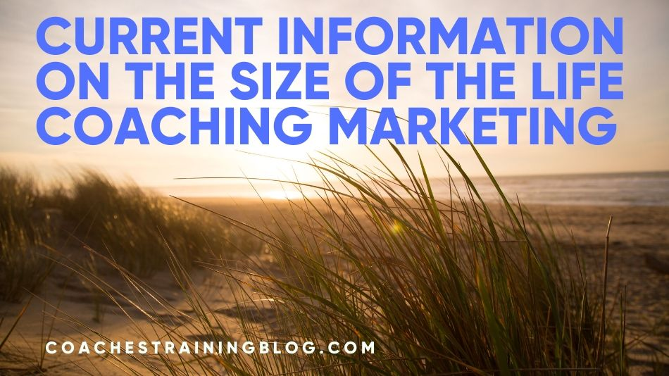 Current Information on The Size of The Life Coaching Marketing