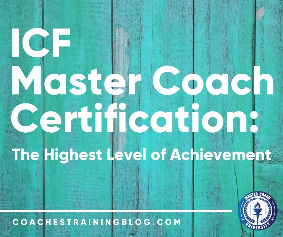 ICF Master Coach Certification: The Highest Level of Achievement