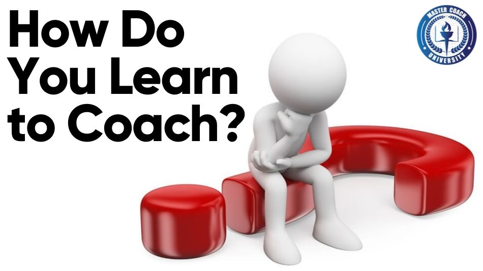 A Question to Ponder – How Do You Learn to Coach?