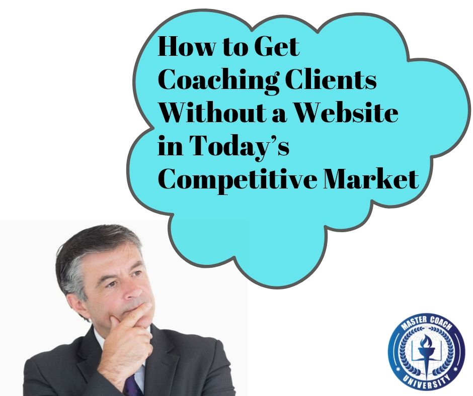 How to Get Coaching Clients Without a Website in Today's Competitive Market