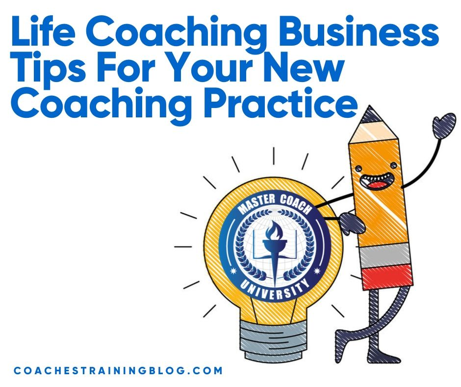 Life Coaching Business Tips For Your New Coaching Practice
