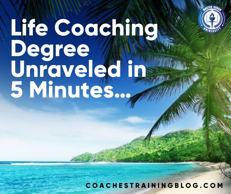 Life Coaching Degree Unraveled in 5 Minutes…
