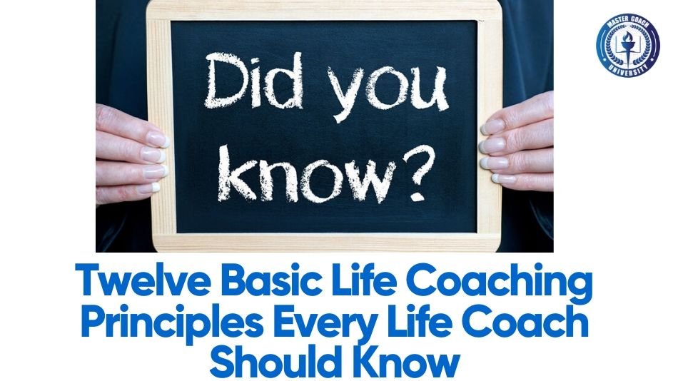 Twelve Basic Life Coaching Principles Every Life Coach Should Know
