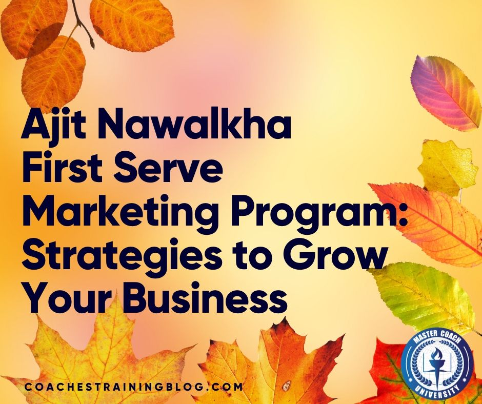 Ajit Nawalkha First Serve Marketing Program: Strategies to Grow Your Business