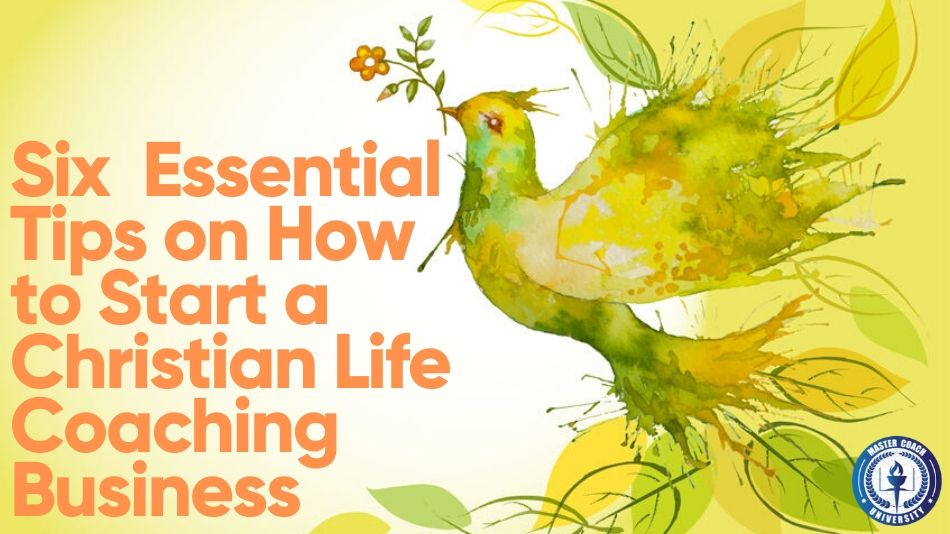 Six Essential Tips on How to Start a Christian Life Coaching Business