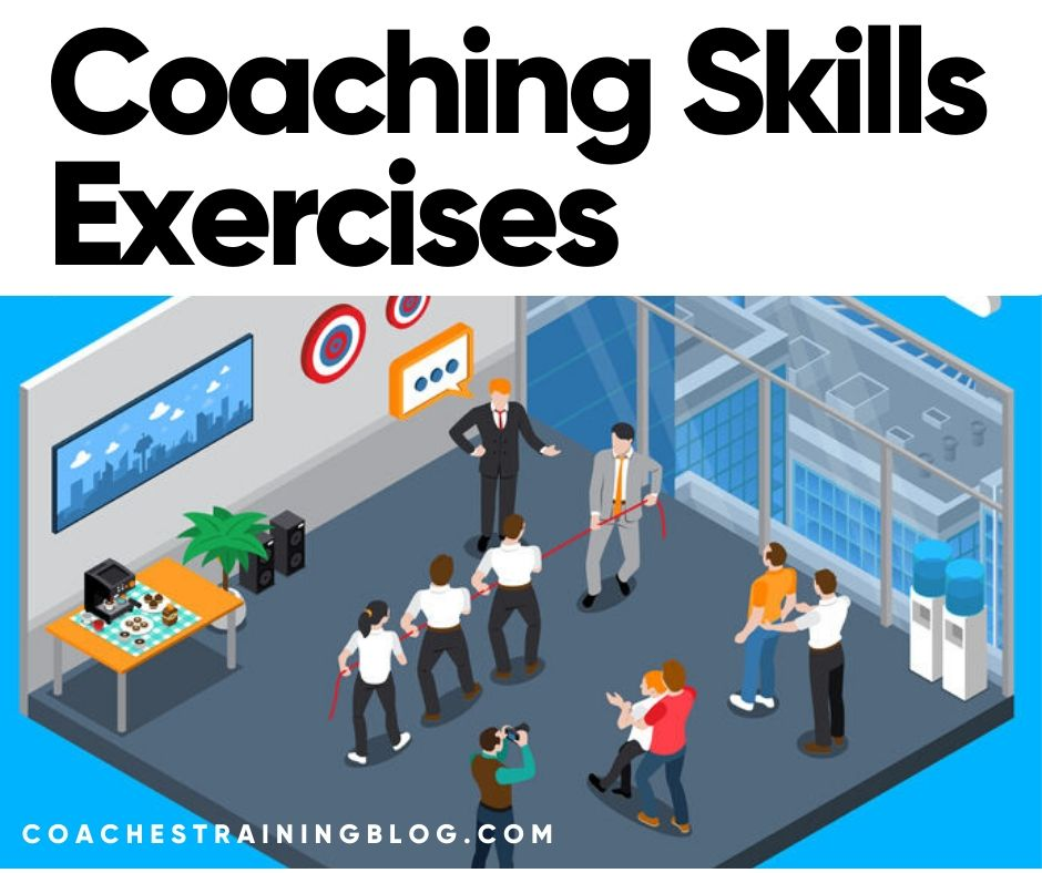 Coaching Skills Exercises to Improve Your Effectiveness as a Life Coach