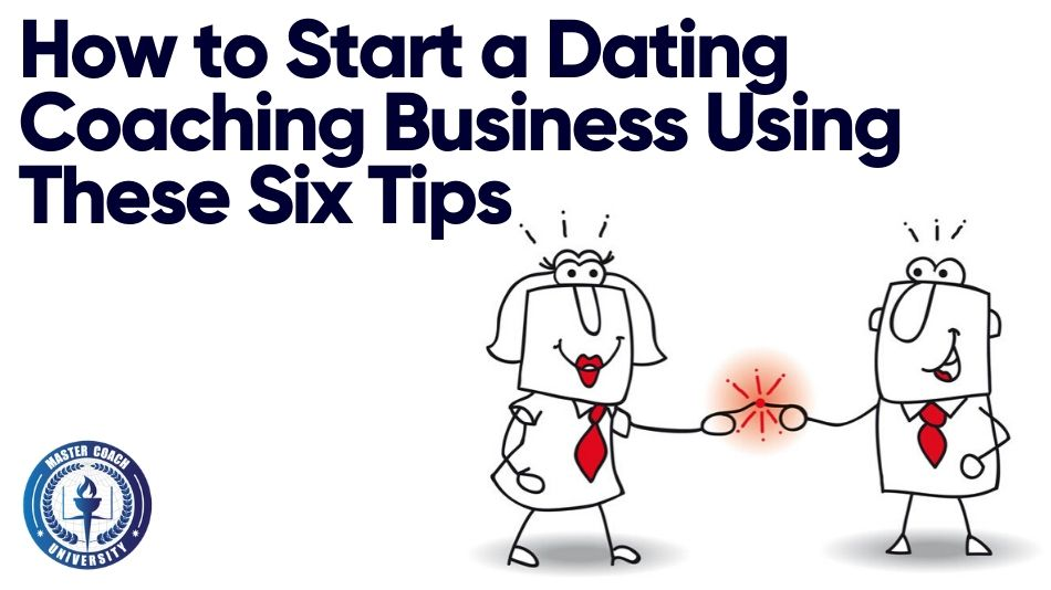 How to Start a Dating Coaching Business Using These Six Tips