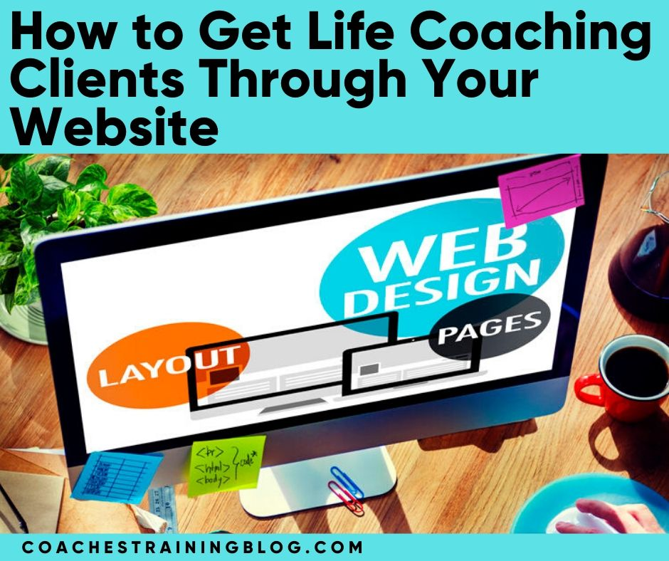 How to Get Life Coaching Clients Through Your Website