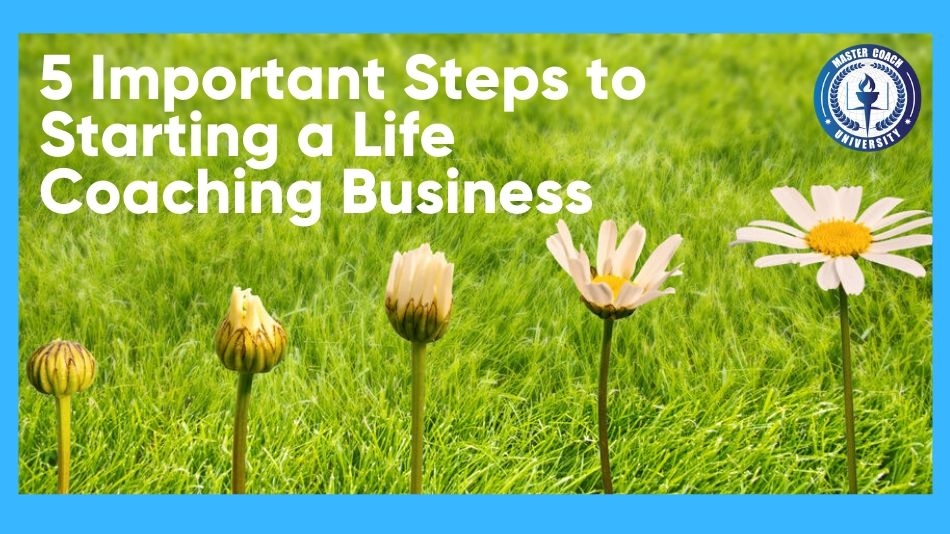 5 Important Steps to Starting a Life Coaching Business