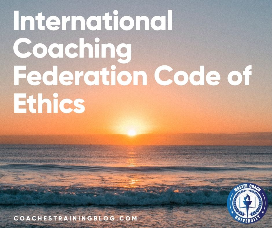 Professional Coaching Ethics: The International Coaching Federation Code of Ethics