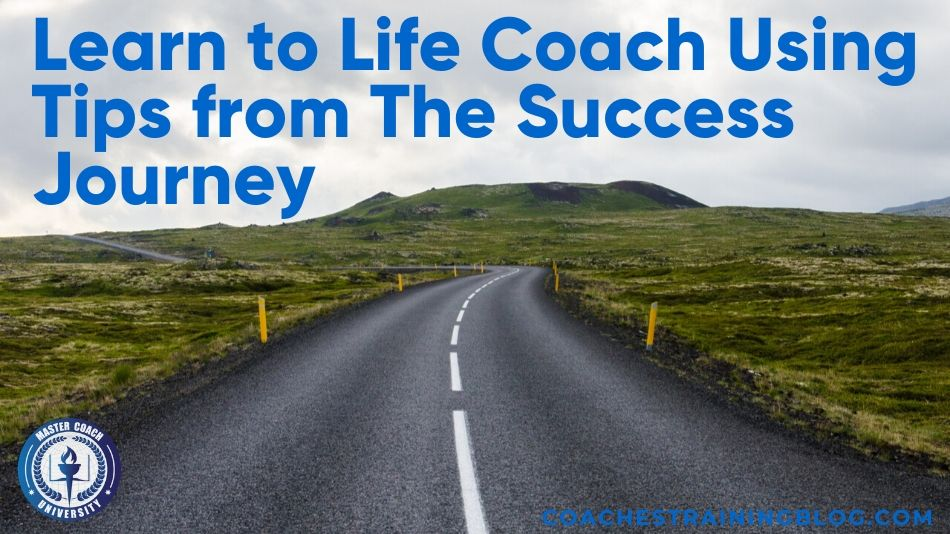 Learn to Life Coach Using Tips from The Success Journey