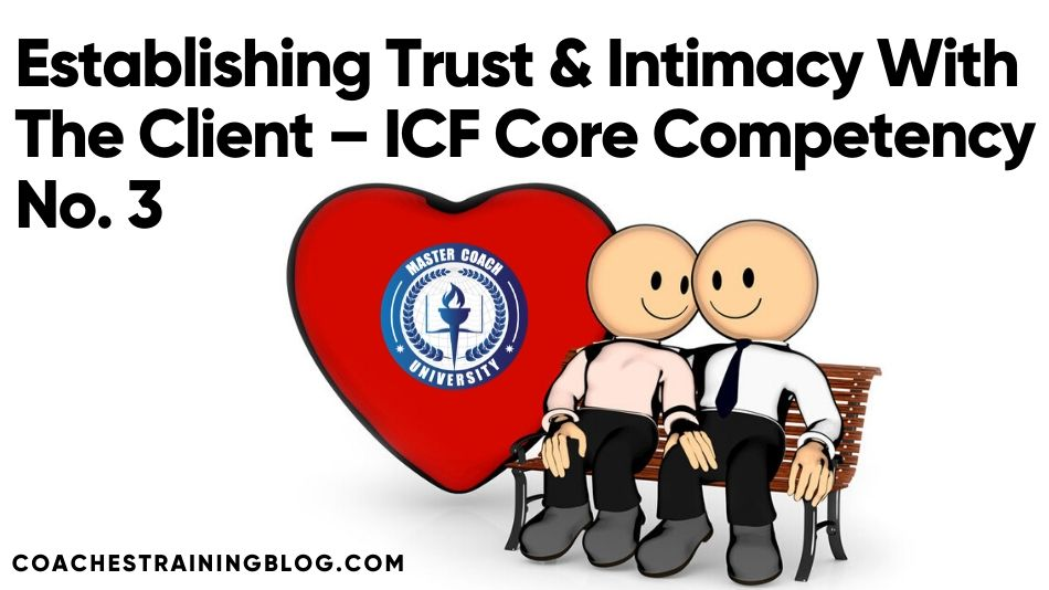Establishing Trust & Intimacy With The Client – ICF Core Competency No. Three