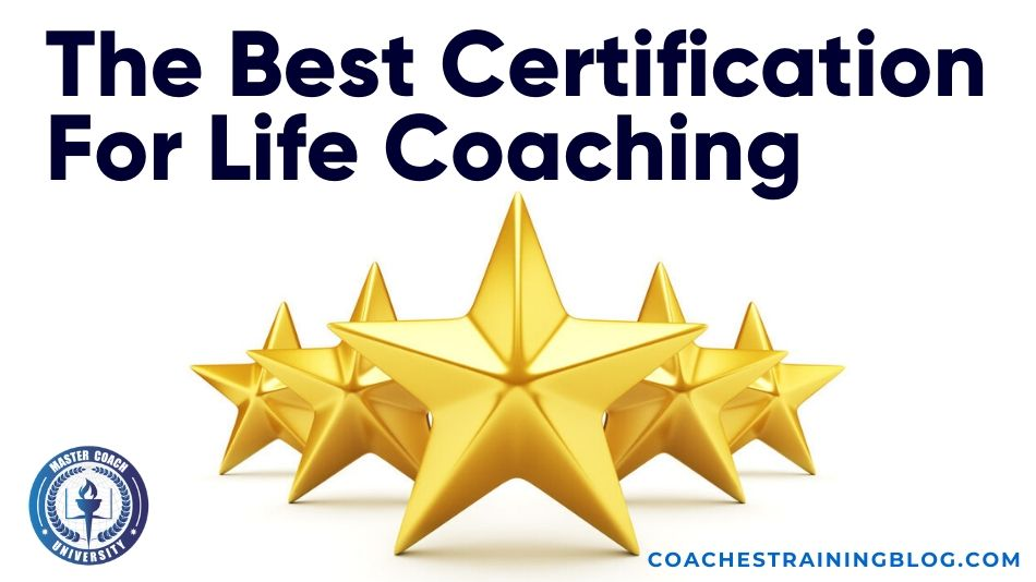 Choosing The Best Certification For Life Coaching For You