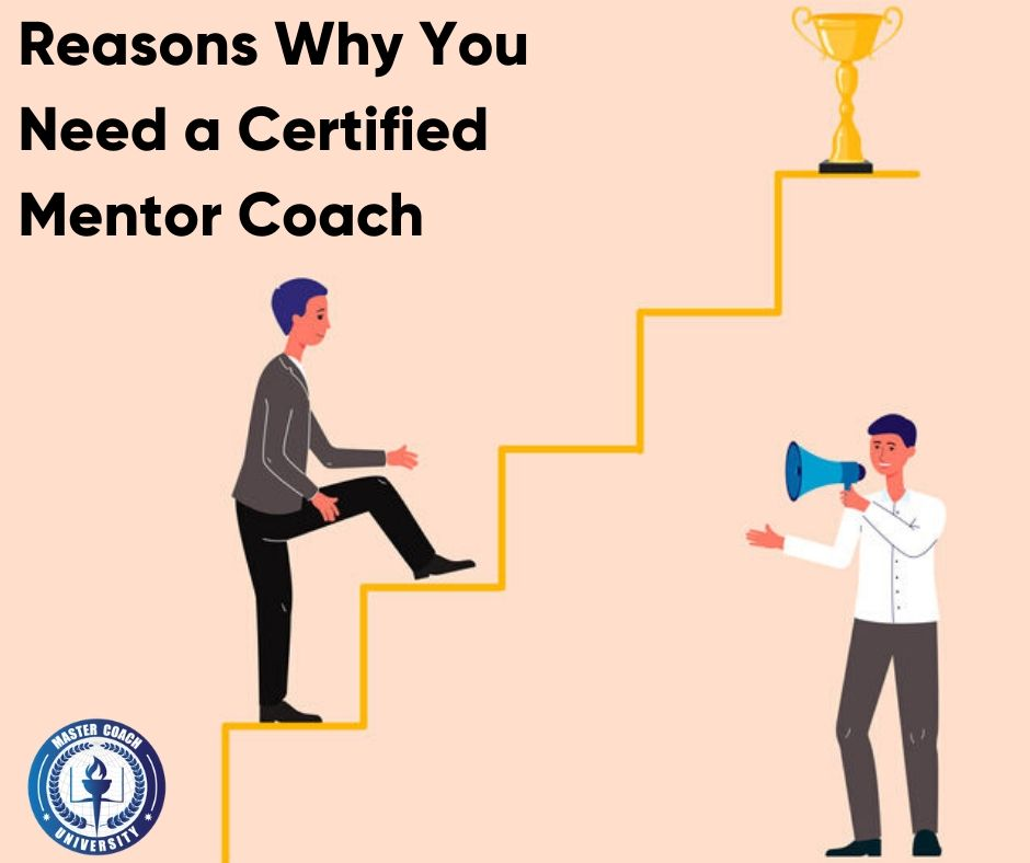 Reasons Why You Need a Certified Mentor Coach