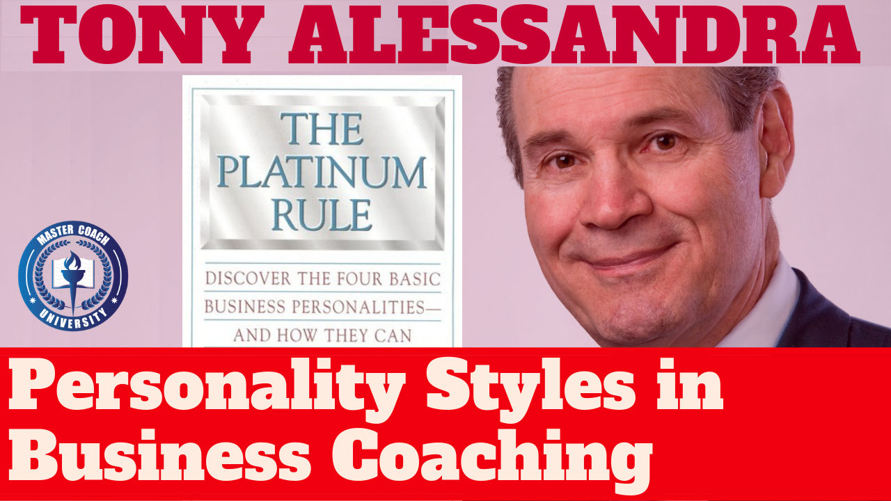 Best Selling Author of The Platinum Rule, Tony Alessandra -- Talks About Personality Styles in Business Coaching [SAMPLE ASSESSMENTS INCLUDED]