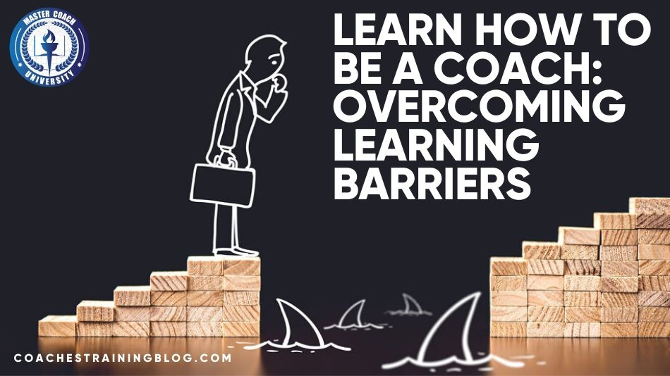 Learn How to be a Coach: Overcoming Learning Barriers