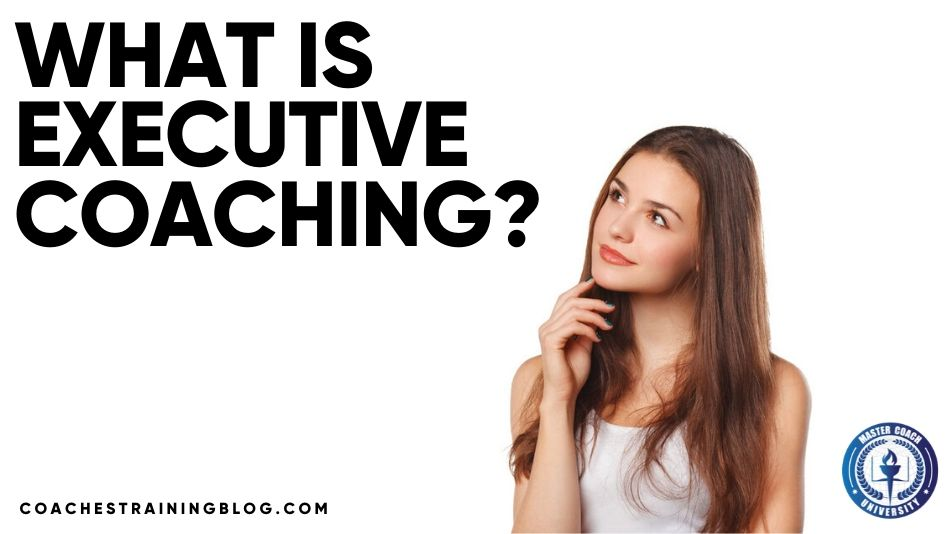 Executive Coaching Definition – What is Executive Coaching?