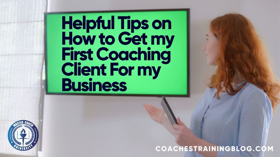 Helpful Tips on How to Get my First Coaching Client For my Business