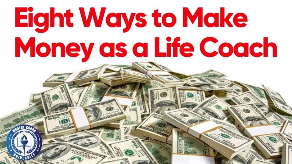 How Does a Life Coach Get Paid: Eight Ways to Make Money as a Life Coach?