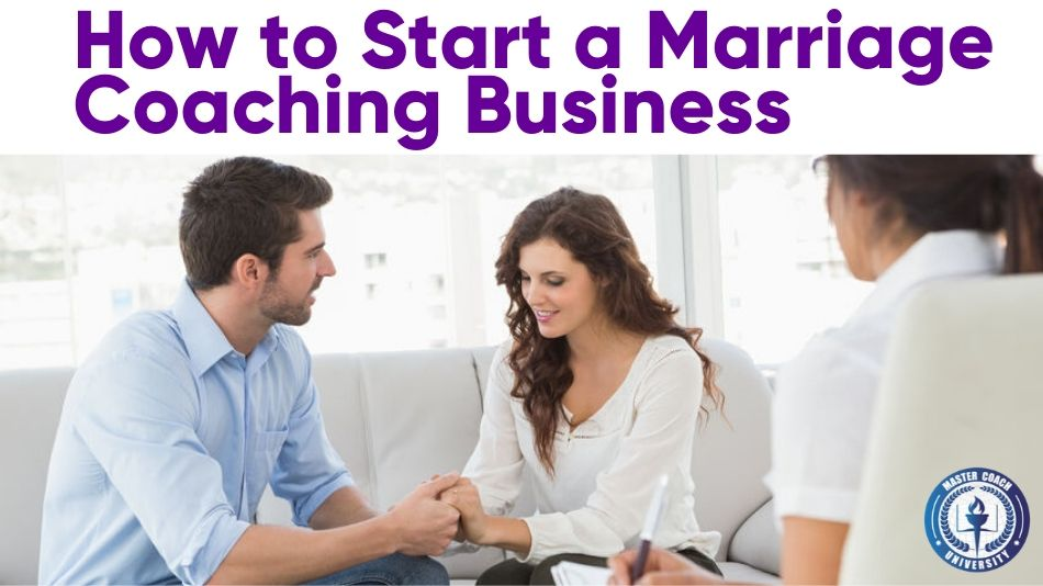 How to Start a Marriage Coaching Business in Seven Basic Steps