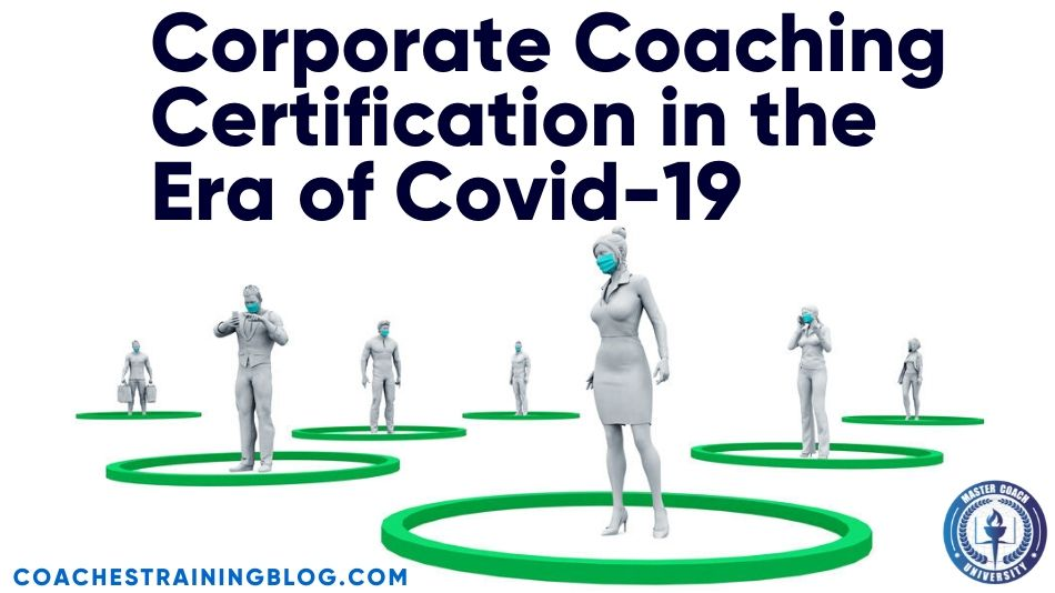 Corporate Coaching Certification in the Era of Covid-19