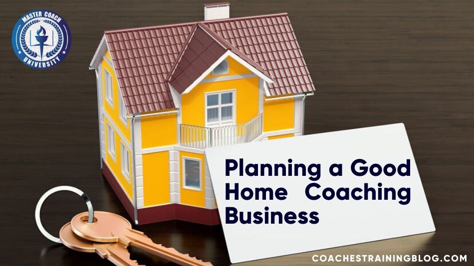 The Importance of Planning a Good Home Coaching Business