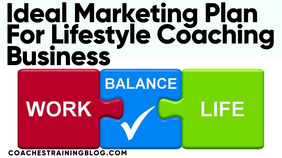 Finding The Ideal Marketing Plan For Lifestyle Coaching Business