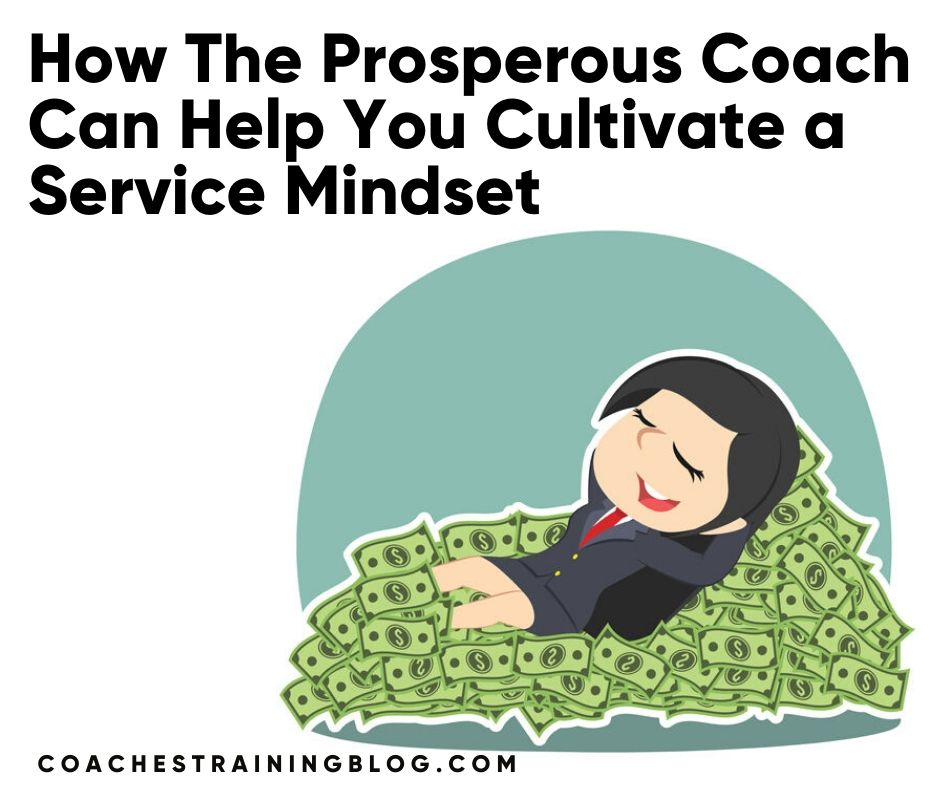 How The Prosperous Coach Can Help You Cultivate a Service Mindset