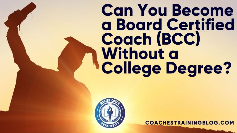 Can You Become a Board Certified Coach (BCC) Without a College Degree?