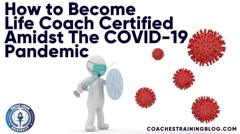 How to Become Life Coach Certified Amidst The COVID-19 Pandemic