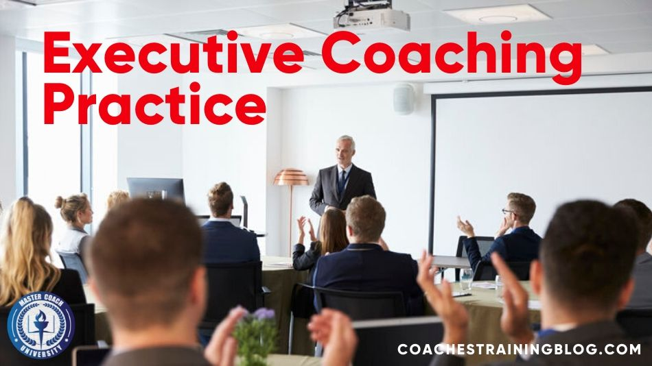 Six Essentials Tips on How to Start an Executive Coaching Practice