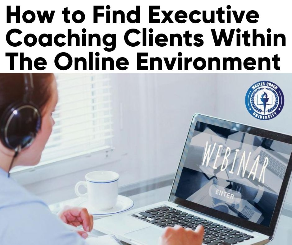 How to Find Executive Coaching Clients Within The Online Environment
