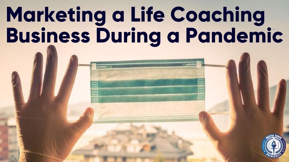 Marketing a Life Coaching Business During a Pandemic
