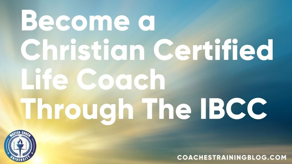 Become a Christian Certified Life Coach Through The IBCC
