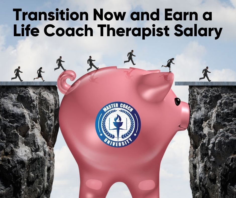 Transition Now and Earn a Life Coach Therapist Salary