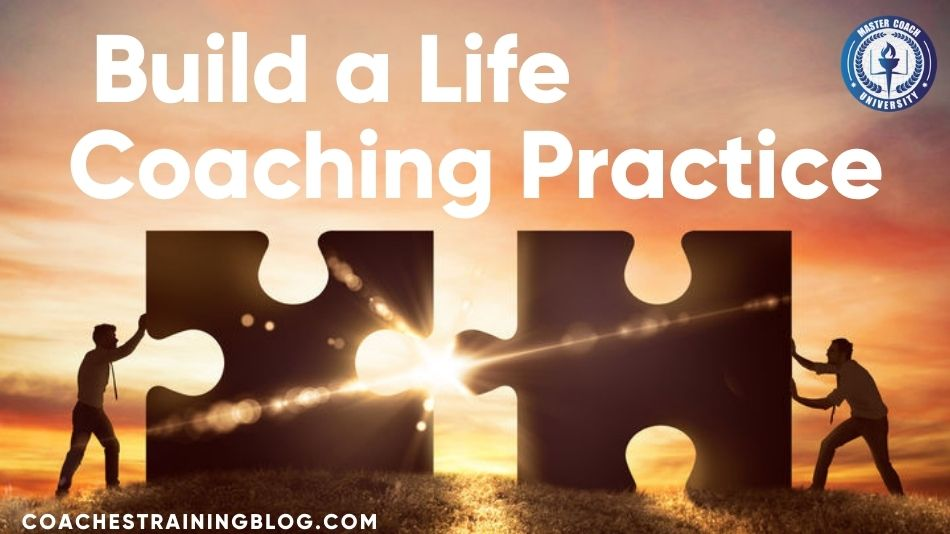 Seven Tips on How to Build a Life Coaching Practice
