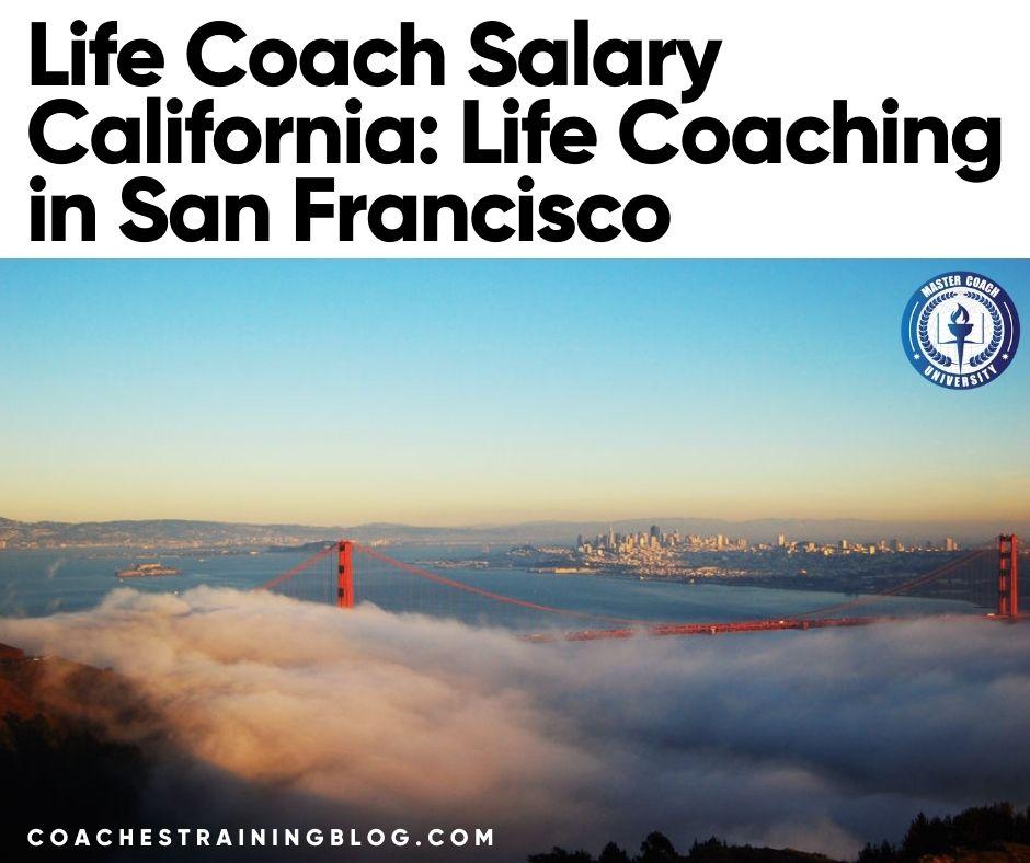 Life Coach Salary California: Life Coaching in San Francisco