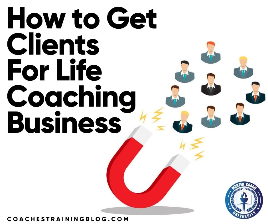 Two Great Ways on How to Get Clients For Life Coaching Business