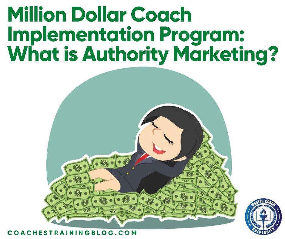 Million Dollar Coach Implementation Program: What is Authority Marketing?
