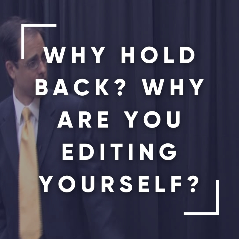 Why hold back?  Why are you editing yourself?