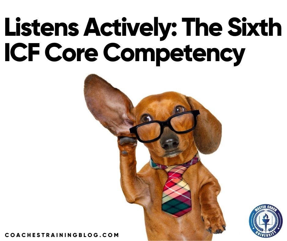 Listens Actively: The Sixth ICF Core Competency