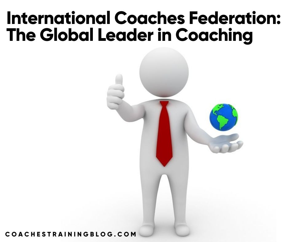 International Coaches Federation: The Global Leader in Coaching