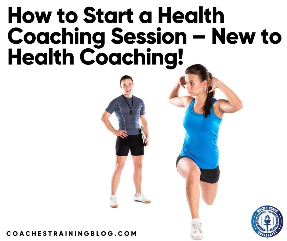 How to Start a Health Coaching Session – New to Health Coaching!