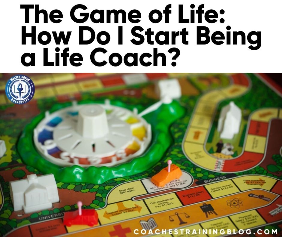 The Game of Life: How Do I Start Being a Life Coach?