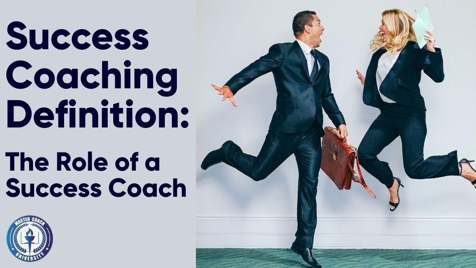 Success Coaching Definition: The Role of a Success Coach
