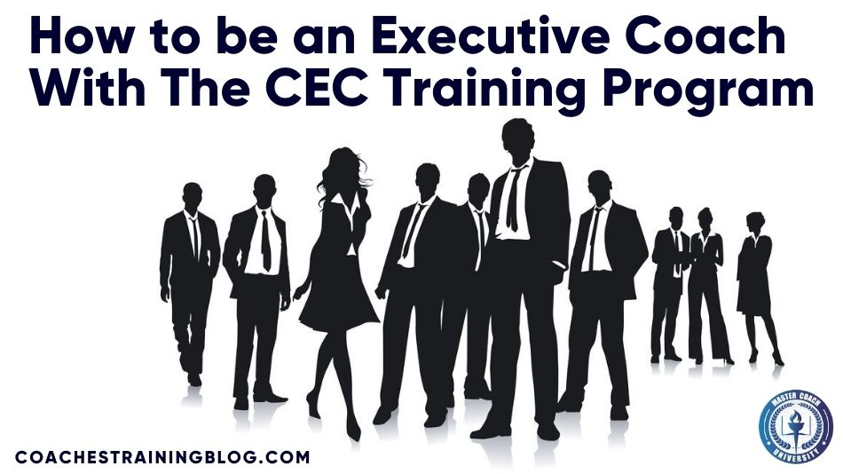 How to be an Executive Coach With The CEC Training Program
