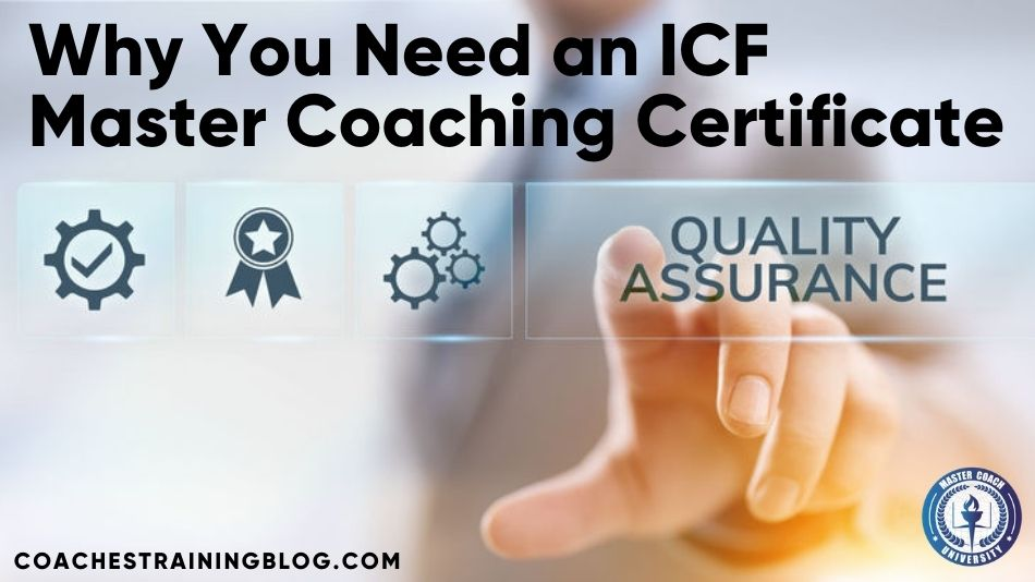 Why You Need an ICF Master Coaching Certificate